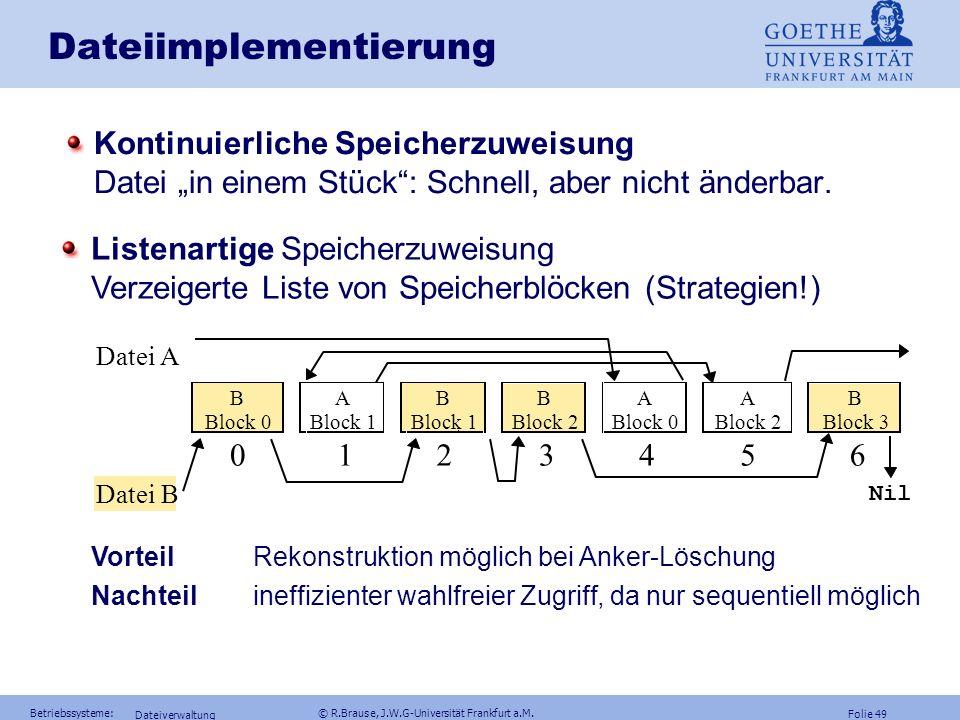 Folie 48 Betriebssysteme: © R.Brause, J.W.G-Universität Frankfurt a.M. Dateiverwaltung Dateinamen und Attribute Dateistrukturen Dateiimplementierung D