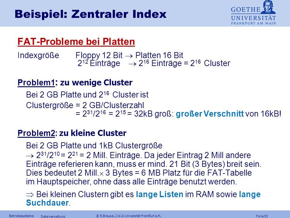 Folie 52 Betriebssysteme: © R.Brause, J.W.G-Universität Frankfurt a.M. Dateiverwaltung Beispiel: FAT Beispiel File Allocation Table FAT von MS-DOS (Bl