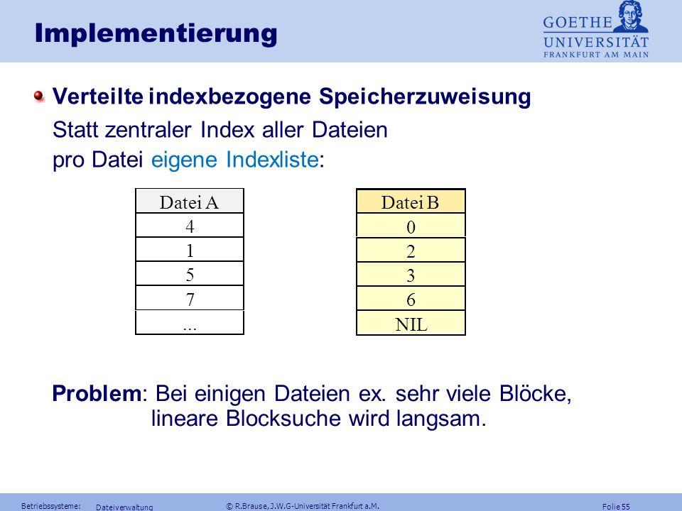 Folie 54 Betriebssysteme: © R.Brause, J.W.G-Universität Frankfurt a.M. Dateiverwaltung Implementierung Zentrale indexbezogene Speicherzuweisung zentra