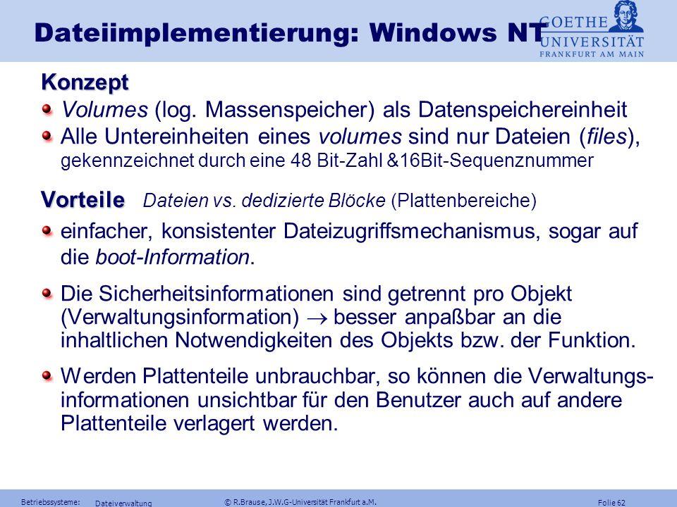 Folie 61 Betriebssysteme: © R.Brause, J.W.G-Universität Frankfurt a.M. Dateiverwaltung Dateiimplementierung: UNIX LINUX- Beispiel EXT2 Dateisystem Ver