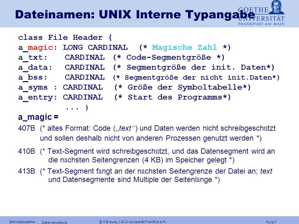 Folie 6 Betriebssysteme: © R.Brause, J.W.G-Universität Frankfurt a.M. Dateiverwaltung Geschachtelte Typen Beispiel: Skript.ps.gz = Textdatei Postscrip