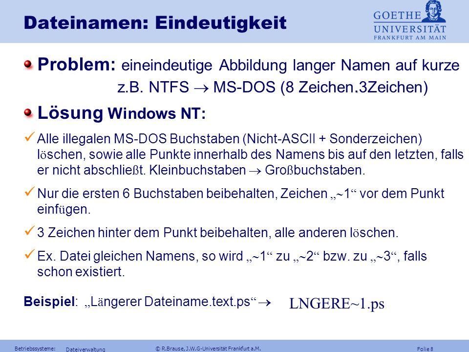 Folie 7 Betriebssysteme: © R.Brause, J.W.G-Universität Frankfurt a.M. Dateiverwaltung Dateinamen: UNIX Interne Typangabe class File Header { a_magic: