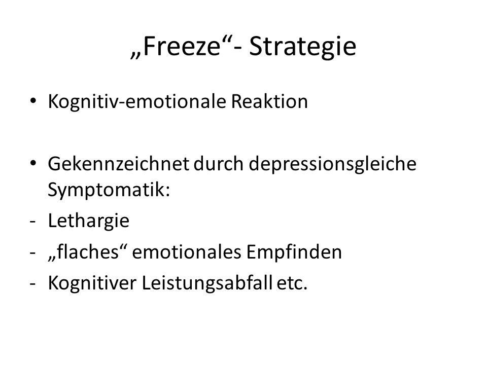 Freeze- Strategie Kognitiv-emotionale Reaktion Gekennzeichnet durch depressionsgleiche Symptomatik: -Lethargie -flaches emotionales Empfinden -Kogniti