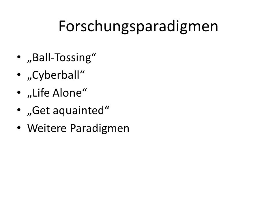 Forschungsparadigmen Ball-Tossing Cyberball Life Alone Get aquainted Weitere Paradigmen