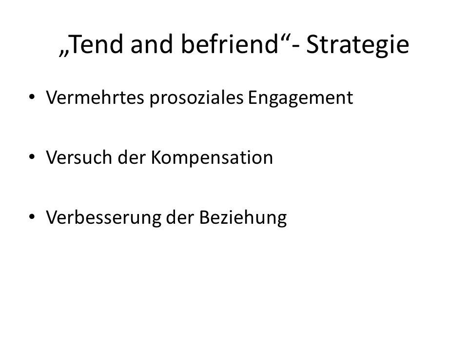 Tend and befriend- Strategie Vermehrtes prosoziales Engagement Versuch der Kompensation Verbesserung der Beziehung