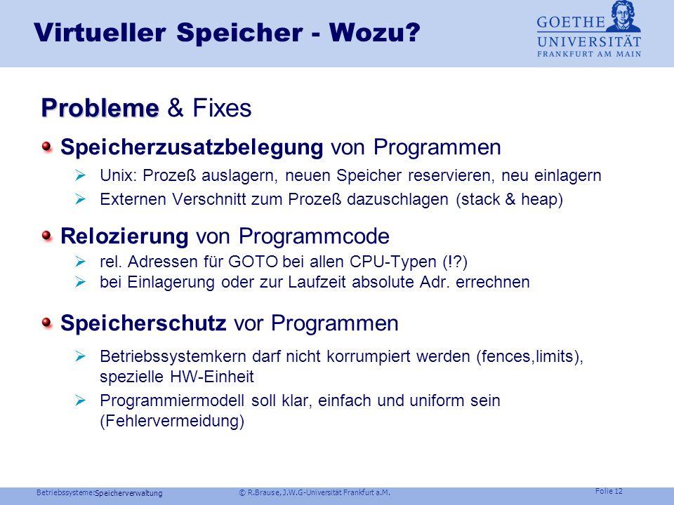 Betriebssysteme: © R.Brause, J.W.G-Universität Frankfurt a.M. Folie 11 Speicherverwaltung Thrashing Speicherorganisation Virtueller Speicher Seiteners
