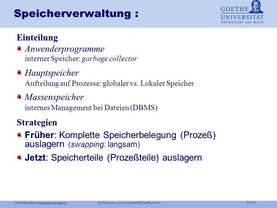 Betriebssysteme: © R.Brause, J.W.G-Universität Frankfurt a.M. Folie 2 Speicherverwaltung Thrashing Speicherorganisation Virtueller Speicher Seitenerse