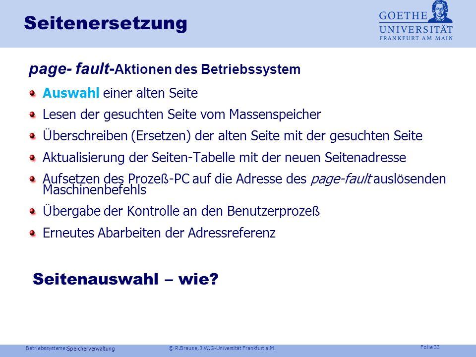Betriebssysteme: © R.Brause, J.W.G-Universität Frankfurt a.M. Folie 32 Speicherverwaltung Thrashing Speicherorganisation Virtueller Speicher Seiteners