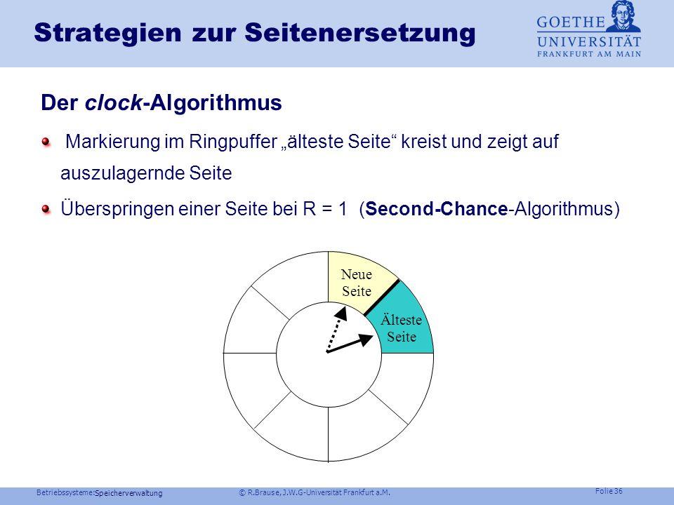Betriebssysteme: © R.Brause, J.W.G-Universität Frankfurt a.M. Folie 35 Speicherverwaltung Strategien zur Seitenersetzung Problem Problem : Referenzfol