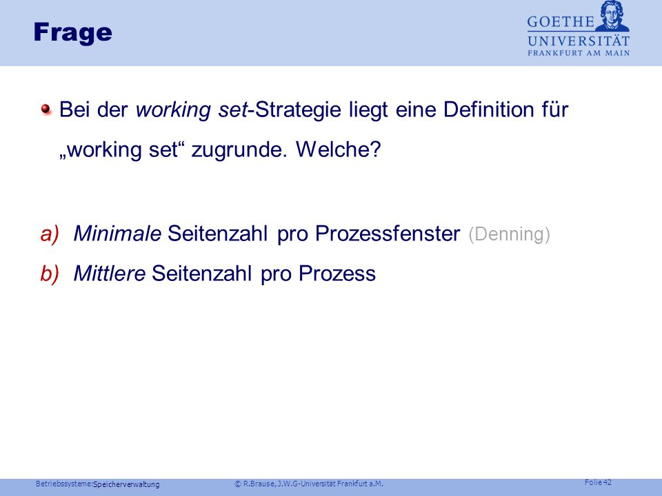 Betriebssysteme: © R.Brause, J.W.G-Universität Frankfurt a.M. Folie 41 Speicherverwaltung Strategien zur Seitenersetzung Die Working Set-Strategie Sei