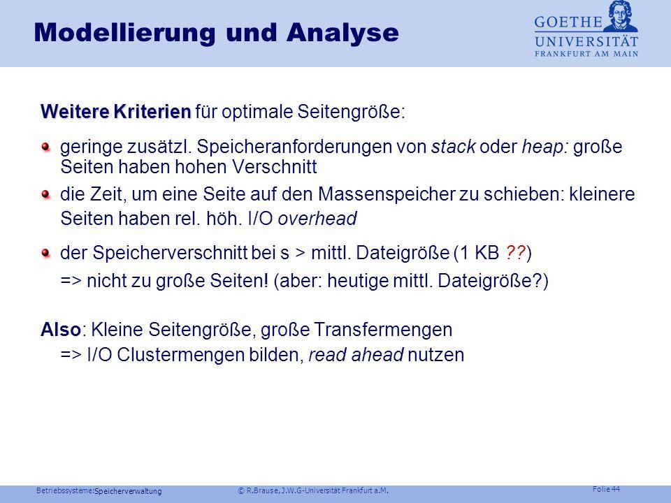 Betriebssysteme: © R.Brause, J.W.G-Universität Frankfurt a.M. Folie 43 Speicherverwaltung Modellierung und Analyse Optimale Seitenlänge Hauptspeicherg