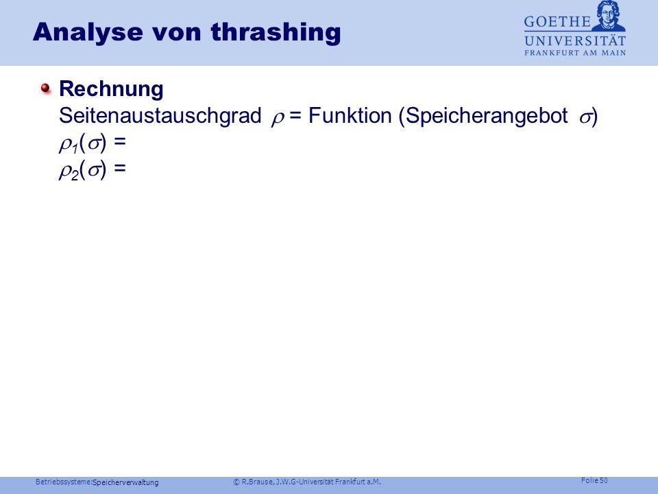 Betriebssysteme: © R.Brause, J.W.G-Universität Frankfurt a.M. Folie 49 Speicherverwaltung Modellmenge M 2 (ausgelagerte Seiten) Modellmenge M (Working
