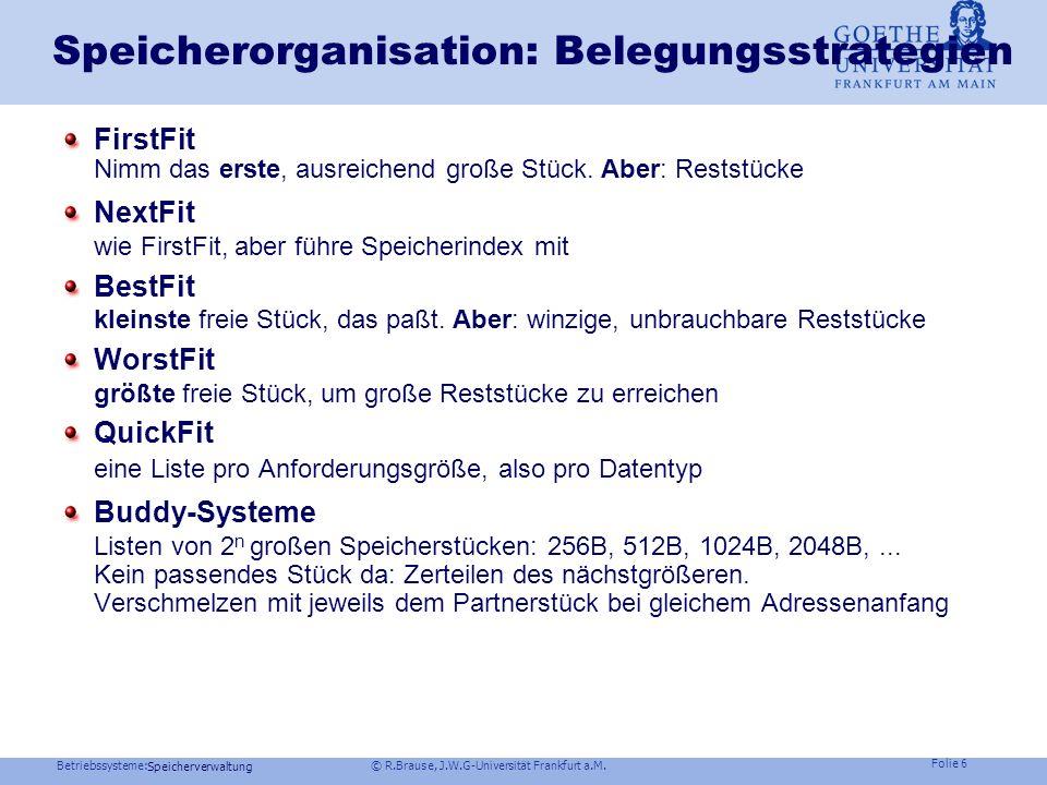 Betriebssysteme: © R.Brause, J.W.G-Universität Frankfurt a.M. Folie 5 Speicherverwaltung A.len = 3 A.start = 7 Speicherorganisation Zuordnung durch ve
