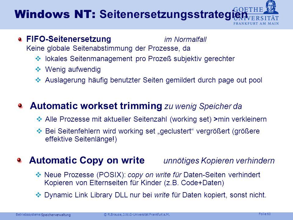Betriebssysteme: © R.Brause, J.W.G-Universität Frankfurt a.M. Folie 59 Speicherverwaltung Unix: Seitenersetzungsstrategien HP-UX: Swapping vs. Paging