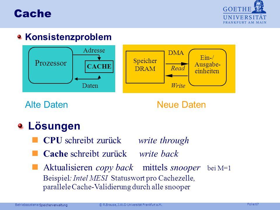 Betriebssysteme: © R.Brause, J.W.G-Universität Frankfurt a.M. Folie 66 Speicherverwaltung Cache Schneller Speicherzugriff durch schnellen Hilfsspeiche