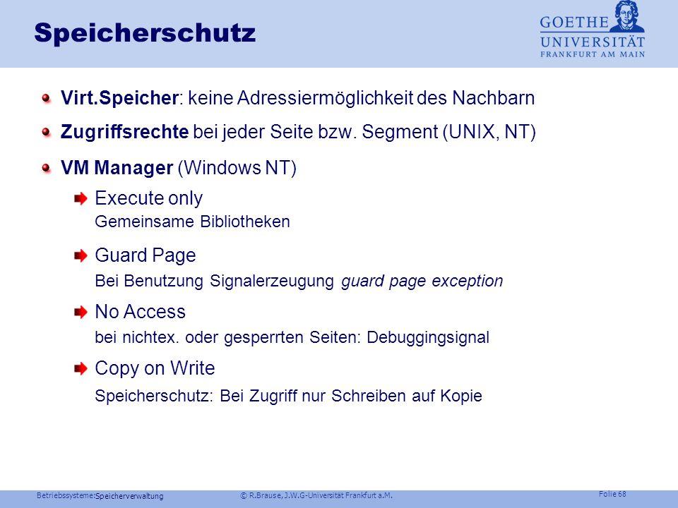 Betriebssysteme: © R.Brause, J.W.G-Universität Frankfurt a.M. Folie 67 Speicherverwaltung Cache Konsistenzproblem Alte DatenNeue Daten Lösungen nCPU s