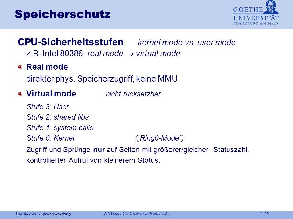 Betriebssysteme: © R.Brause, J.W.G-Universität Frankfurt a.M. Folie 68 Speicherverwaltung Speicherschutz Virt.Speicher: keine Adressiermöglichkeit des