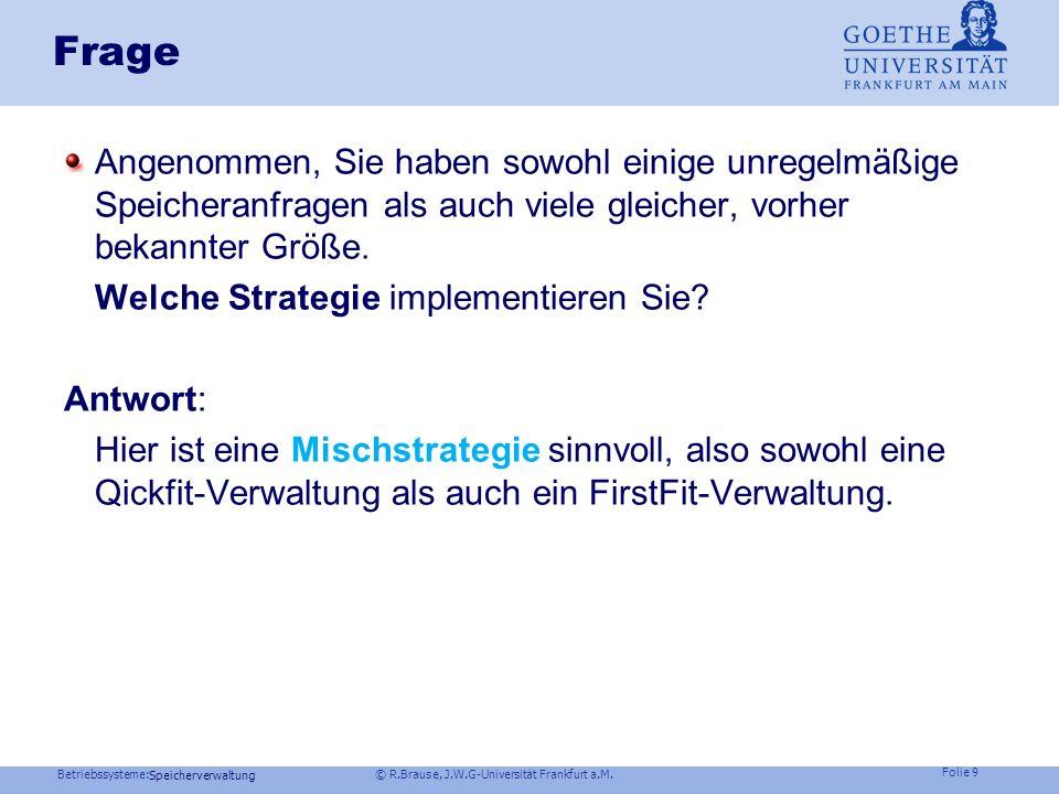 Betriebssysteme: © R.Brause, J.W.G-Universität Frankfurt a.M. Folie 8 Speicherverwaltung Speicherorganisation Bewertung der Belegungsstrategien Leistu