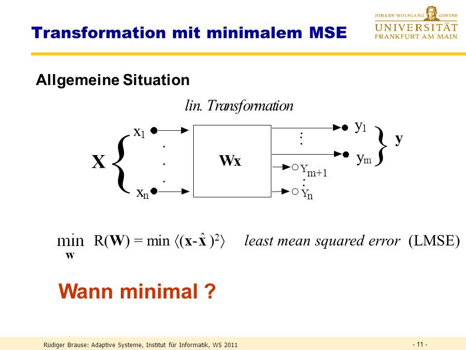 Rüdiger Brause: Adaptive Systeme, Institut für Informatik, WS 2011 - 10 - Transformation mit minimalem MSE Beispiel: Sprachkodierung Transformation (Rotation) des Koordinatensystems auf Hauptachsen Vernachlässigung der Anteile des 2.