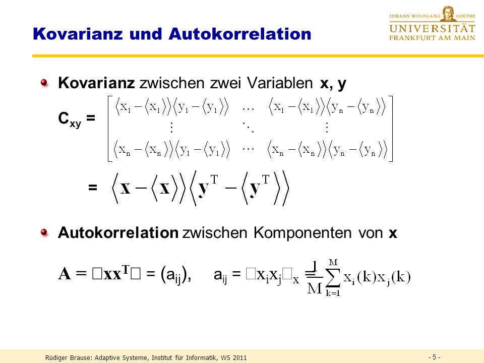 Rüdiger Brause: Adaptive Systeme, Institut für Informatik, WS 2011 - 25 - PCA Netze für den Unterraum Oja-Netz x 1 x n · · · Y 1 y m · · · x y w(t) = w(t-1) + (t) y [x(t) w(t-1)y] Oja Lernregel w i (t) = w i (t-1) + (t) y i [x(t) x ] x = w i (t-1) y i Ansatz: Zielfunktion R(w) = (x- ) 2 minimieren Konvergenzziel: Unterraum der EV mit größtem EW