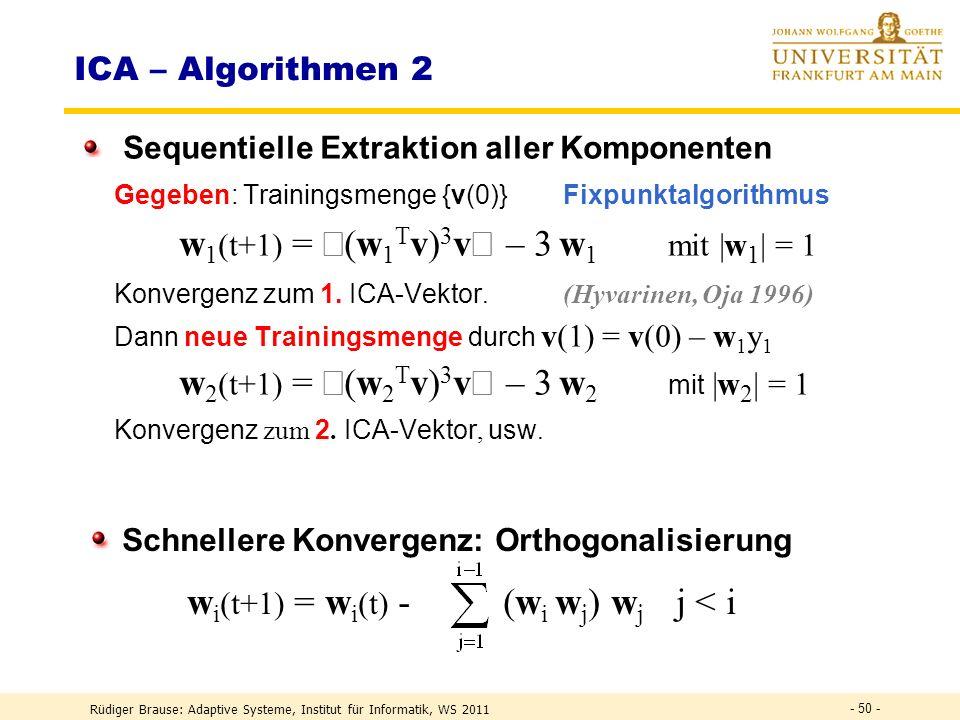 Rüdiger Brause: Adaptive Systeme, Institut für Informatik, WS 2011 - 49 - Ziel: extremale Kurtosis (Delfosse, Loubaton 1995) Extrema bei s j = unabh.