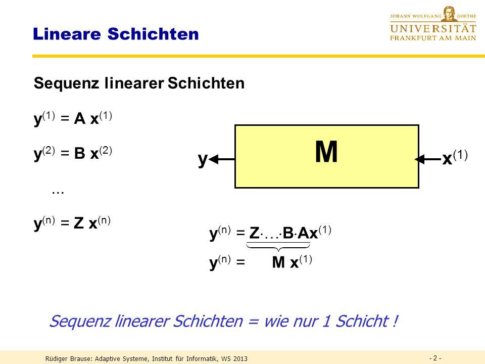 Rüdiger Brause: Adaptive Systeme, Institut für Informatik, WS 2013 - 32 - Lineare Koordinatentransformationen l PCA-Hauptkomponentenanalyse Richtung stärkster Varianz l ICA- Unabhängigkeitsanalyse statistische Unabhängigkeit Beispiel: 1 b 2 b, e 2 e 1 c 2 1 c c 1 := x 1 – x 2, c 2 := x 2 also c 1 = s 1 unabh.