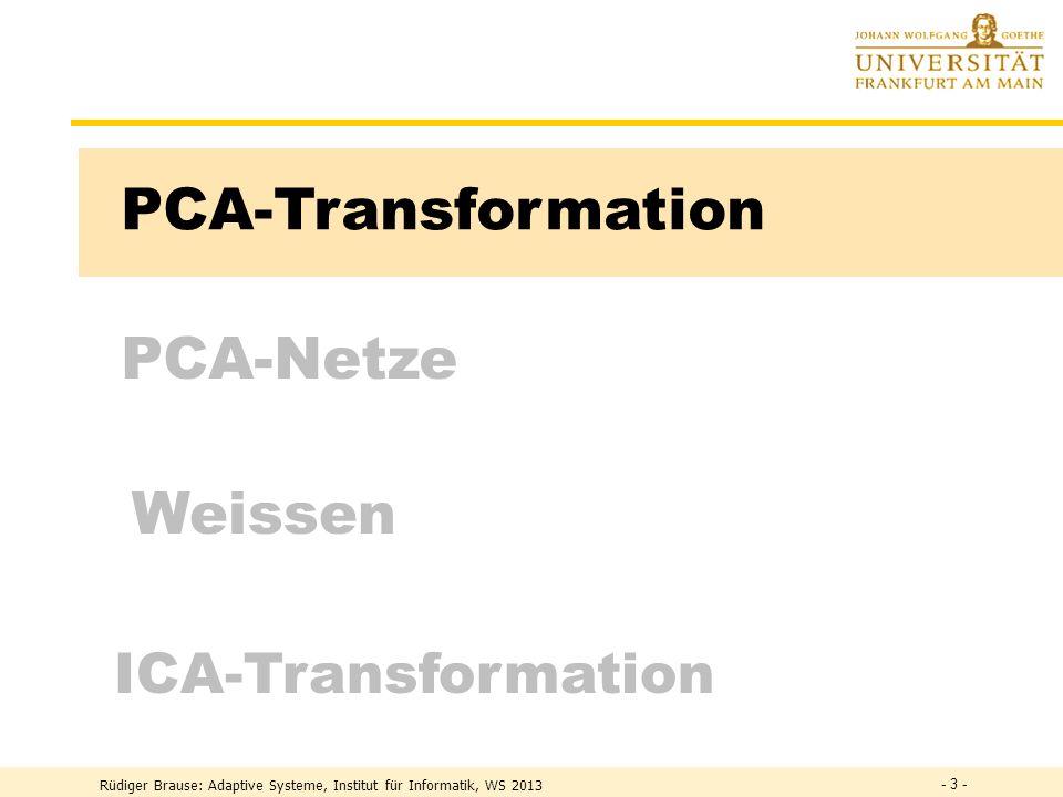 Rüdiger Brause: Adaptive Systeme, Institut für Informatik, WS 2013 - 33 - ICA-Einschränkungen Quellenzahl = Mischzahl M muß regulär sein nur dann ex.