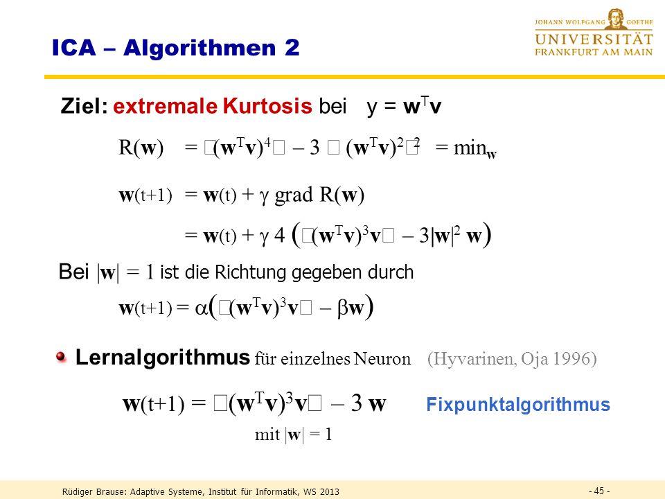 Rüdiger Brause: Adaptive Systeme, Institut für Informatik, WS 2013 - 44 - Ziel: extremale Kurtosis (Delfosse, Loubaton 1995) Extrema bei s j = unabh.