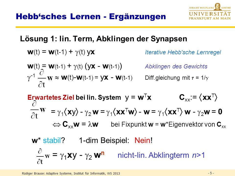 Rüdiger Brause: Adaptive Systeme, Institut für Informatik, WS 2013 - 45 - ICA – Algorithmen 2 Lernalgorithmus für einzelnes Neuron (Hyvarinen, Oja 1996) w (t+1) = (w T v) 3 v – 3 w Fixpunktalgorithmus mit  w  = 1 Ziel: extremale Kurtosis bei y = w T v R(w) = (w T v) 4 – 3 (w T v) 2 2 = min w w (t+1) = w (t) + grad R(w) = w (t) + 4 ( (w T v) 3 v – 3 w  2 w ) Bei  w  = 1 ist die Richtung gegeben durch w (t+1) = ( (w T v) 3 v – w )