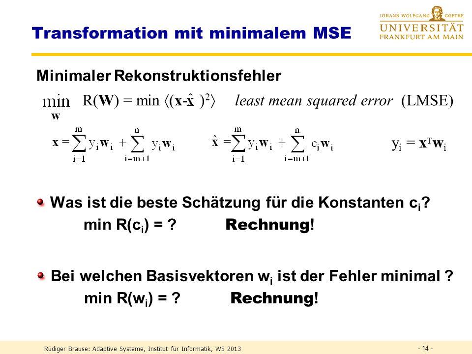 Rüdiger Brause: Adaptive Systeme, Institut für Informatik, WS 2013 - 13 - R(W) = min (x- ) 2 least mean squared error (LMSE) Transformation mit minima