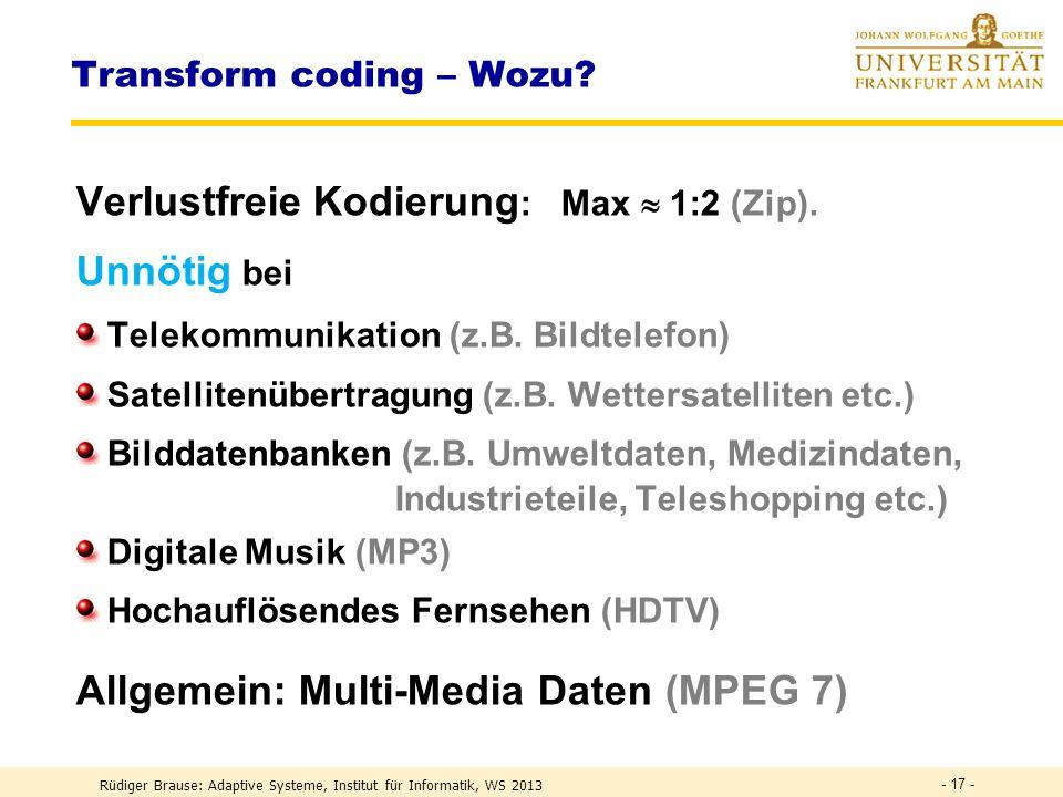 Rüdiger Brause: Adaptive Systeme, Institut für Informatik, WS 2013 PCA-Netze PCA-Transformation Transform Coding ICA-Transformation Weissen - 16 -