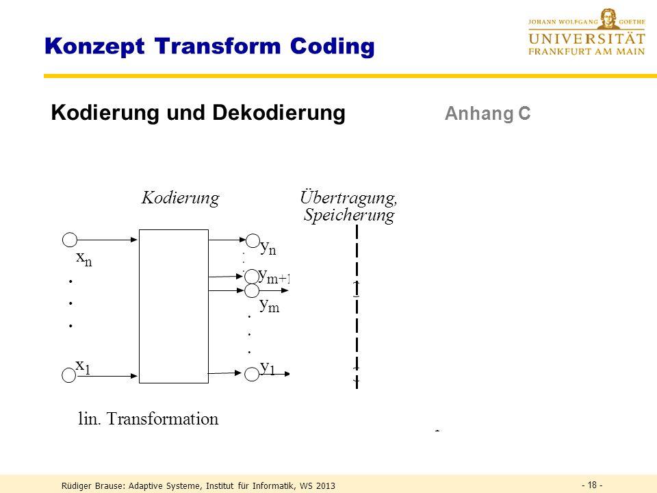 Rüdiger Brause: Adaptive Systeme, Institut für Informatik, WS 2013 - 17 - Transform coding – Wozu? Verlustfreie Kodierung : Max 1:2 (Zip). Unnötig bei