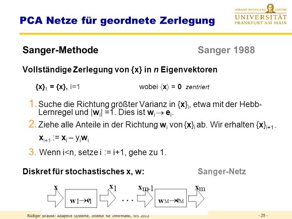 Rüdiger Brause: Adaptive Systeme, Institut für Informatik, WS 2013 - 28 - PCA Netze für den Unterraum Oja-Netz x 1 x n · · · Y 1 y m · · · x y x = w i