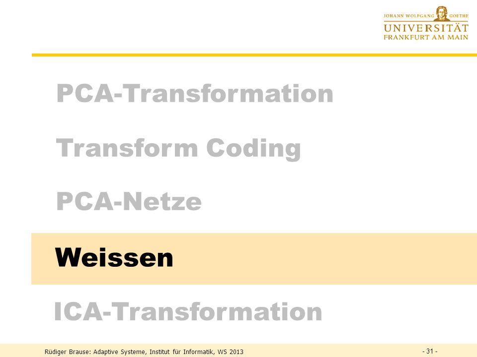 Rüdiger Brause: Adaptive Systeme, Institut für Informatik, WS 2013 - 30 - PCA Netze für geordnete Zerlegung Sanger-Methode: stochastischer Algorithmus