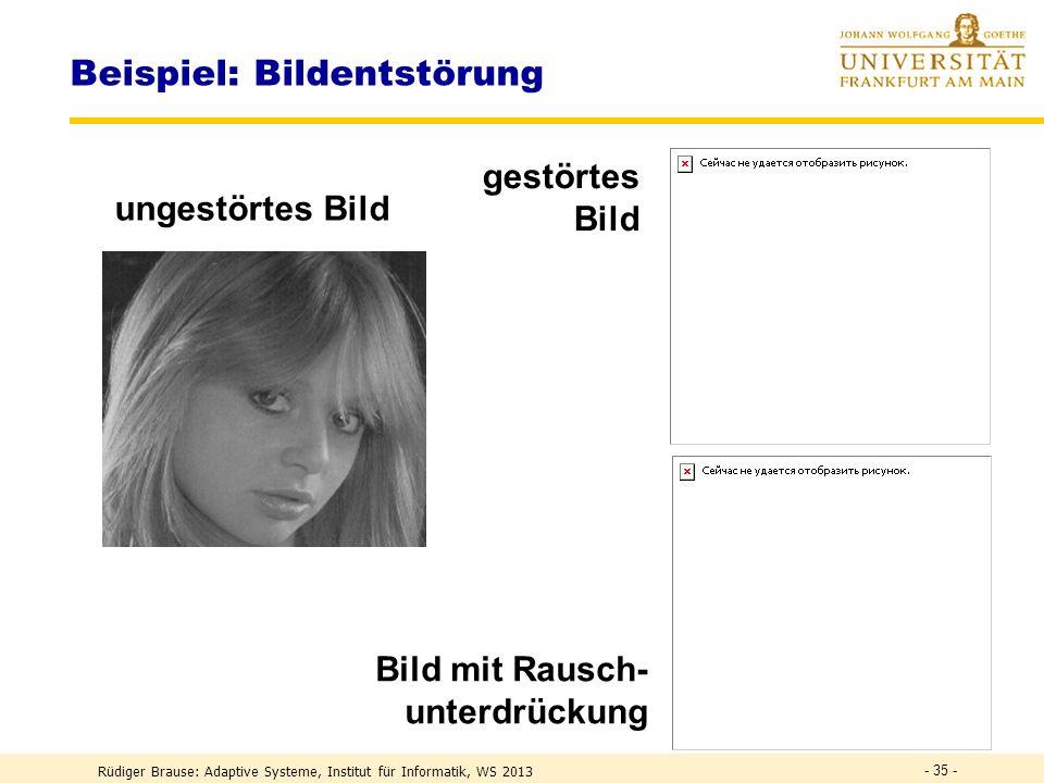 Rüdiger Brause: Adaptive Systeme, Institut für Informatik, WS 2013 - 34 - Beispiel: Bildentstörung Bildkodierung Zerteilen in Blöcke, jeder Block = Mu