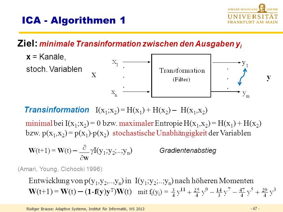 Rüdiger Brause: Adaptive Systeme, Institut für Informatik, WS 2013 - 46 - DEF Transinformation DEFH(X,Y) = H(X) + H(Y) – I (X;Y) Verbundentropie Trans