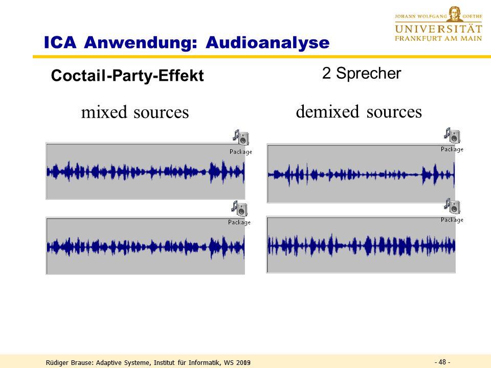 Rüdiger Brause: Adaptive Systeme, Institut für Informatik, WS 2013 - 47 - Ziel: minimale Transinformation zwischen den Ausgaben y i x = Kanäle, stoch.