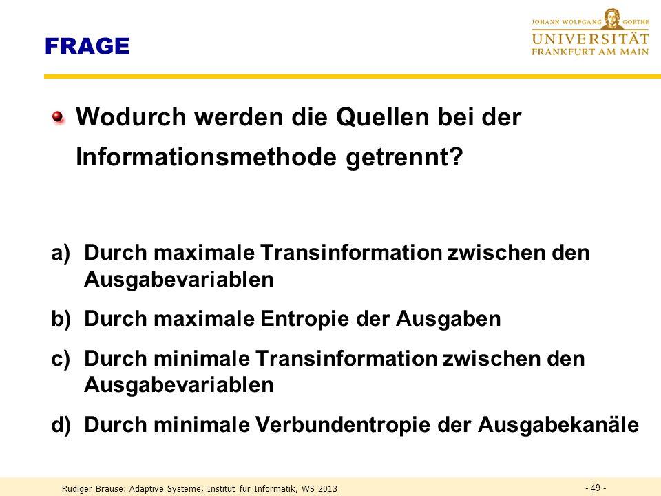 Rüdiger Brause: Adaptive Systeme, Institut für Informatik, WS 2009 - 48 - ICA Anwendung: Audioanalyse 2 Sprecher mixed sources demixed sources Coctail