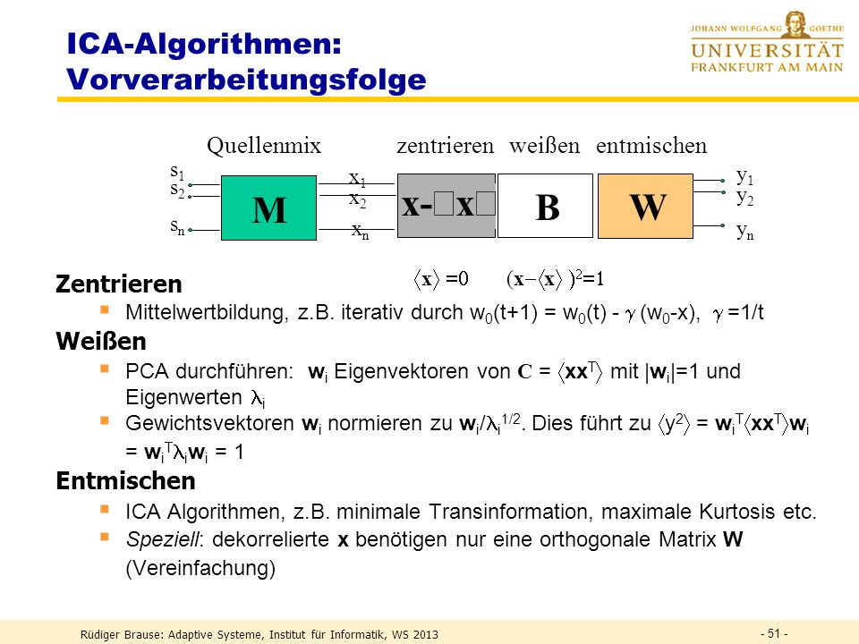 Rüdiger Brause: Adaptive Systeme, Institut für Informatik, WS 2013 - 50 - Momente einer Zufallsvariablen x : k = x k z.B. 1 = x Mittelwert Zentrale Mo