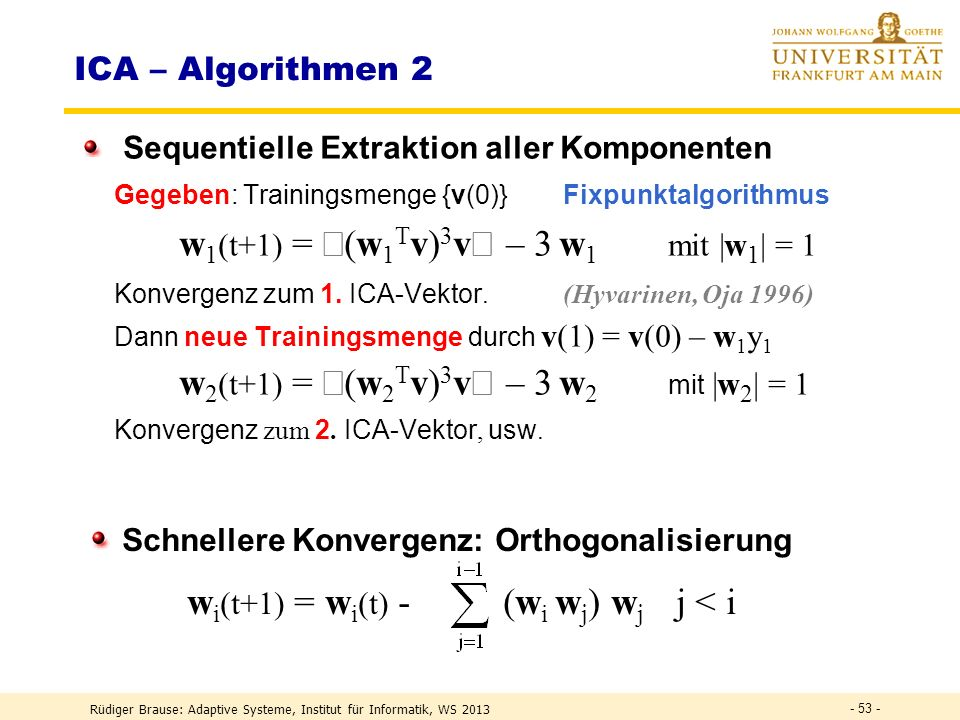Rüdiger Brause: Adaptive Systeme, Institut für Informatik, WS 2013 - 52 - Ziel: extremale Kurtosis (Delfosse, Loubaton 1995) Extrema bei s j = unabh.