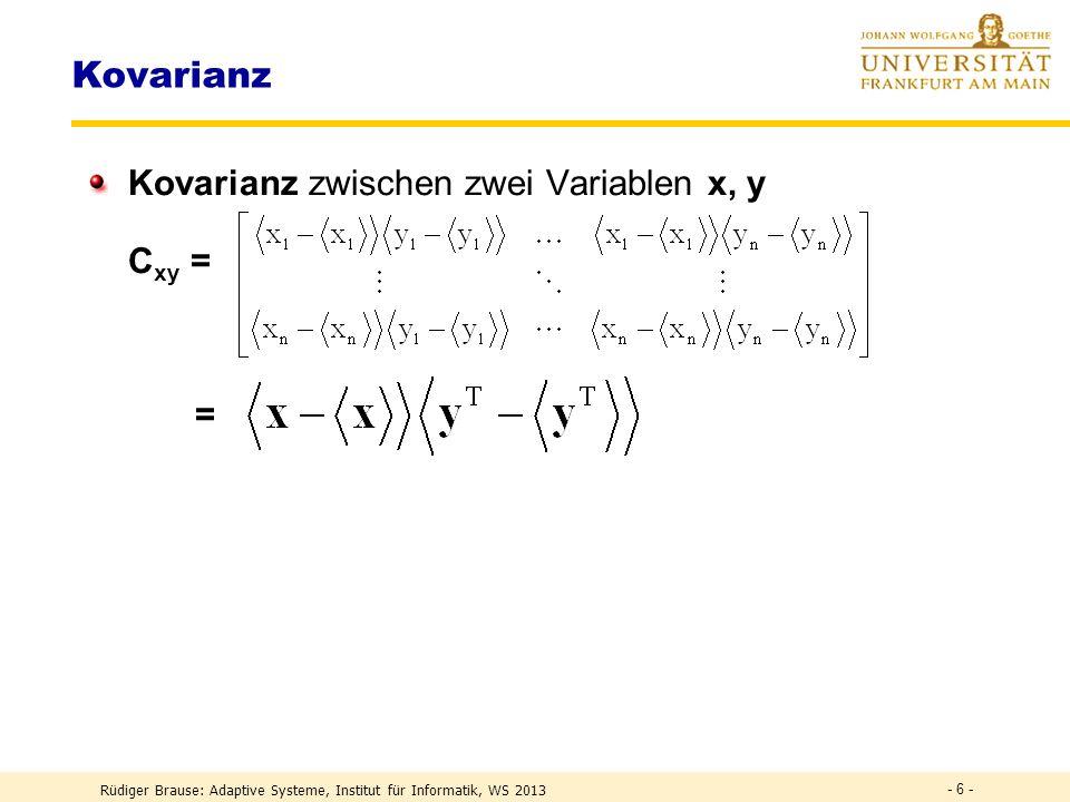 Rüdiger Brause: Adaptive Systeme, Institut für Informatik, WS 2013 - 46 - DEF Transinformation DEFH(X,Y) = H(X) + H(Y) – I (X;Y) Verbundentropie Transformation H(X) H(Y) x 1 y 1 Transinformation Rauschen Redundanz Rauschen Redundanz n x n y DEFI(X;Y) = H(X) + H(Y) – H(X,Y) Transinformation