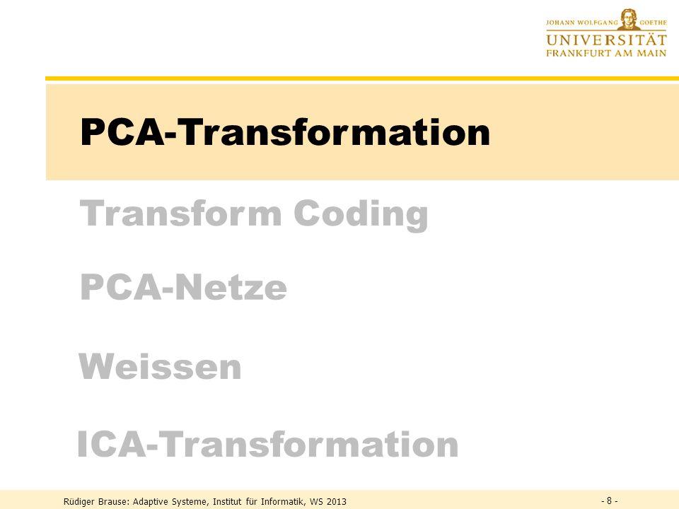 Rüdiger Brause: Adaptive Systeme, Institut für Informatik, WS 2013 PCA-Netze PCA-Transformation Transform Coding ICA-Transformation Weissen - 8 -