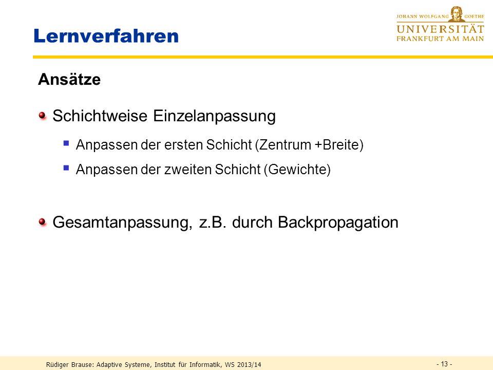 Rüdiger Brause: Adaptive Systeme, Institut für Informatik, WS 2013/14 Lernen in RBF-Netzen Approximation & Klassifikation mit RBF Anwendung RBF-Netze