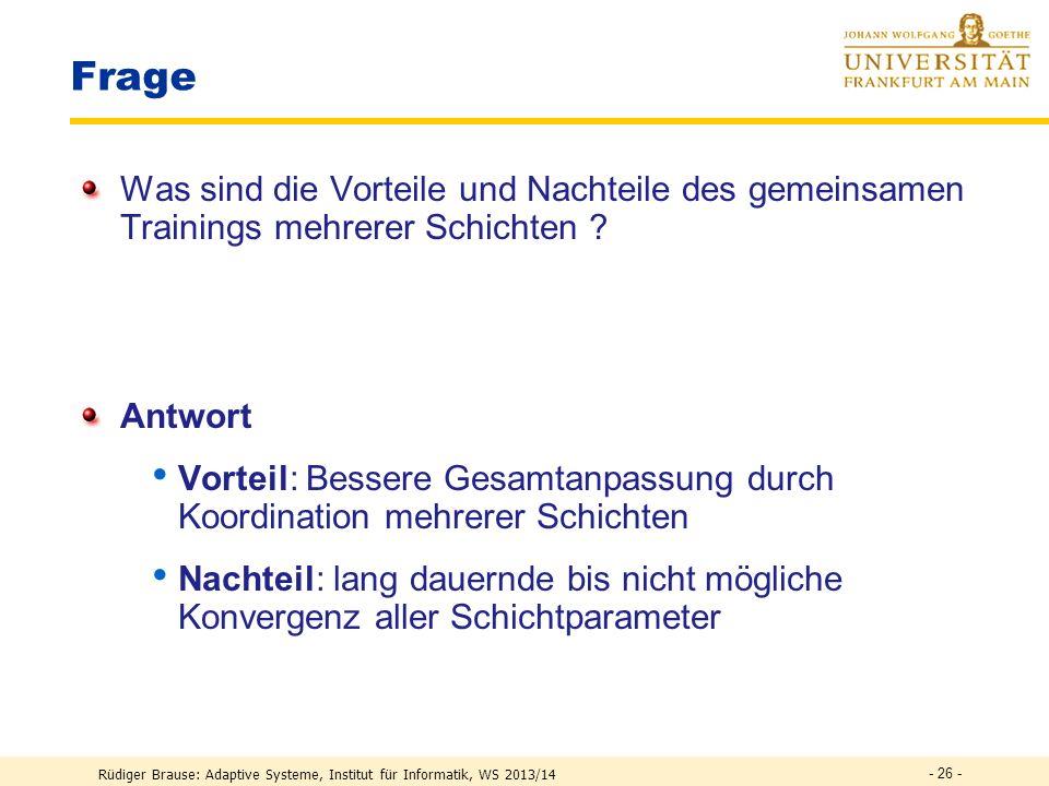Rüdiger Brause: Adaptive Systeme, Institut für Informatik, WS 2013/14 - 25 - Anpassung der zweiten Schicht Normiertes RBF-Netz y (x) = (x) = i w i v i