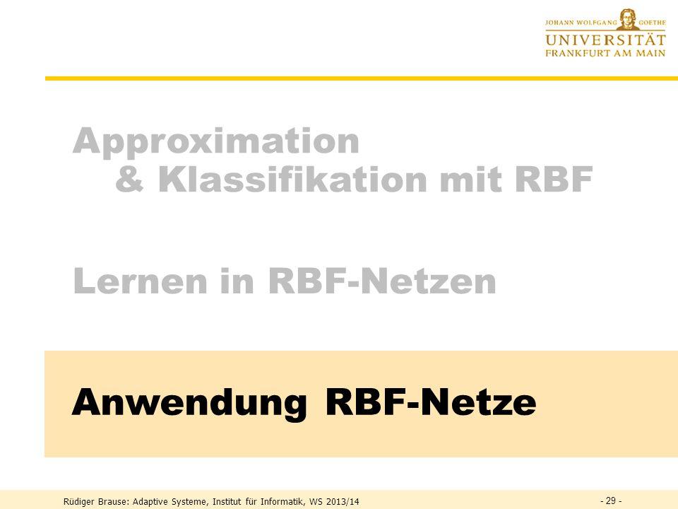 Rüdiger Brause: Adaptive Systeme, Institut für Informatik, WS 2013/14 - 28 - RBF Code Glockenfunktion als Lookup-Tabelle CONST sigma2 = 1.0 (* 2 *); s