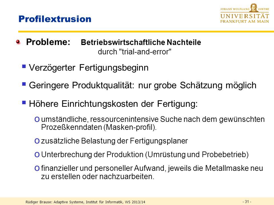 Rüdiger Brause: Adaptive Systeme, Institut für Informatik, WS 2013/14 Profilextrusion Aufgabe Erstellung von Metallschablonen (Profilwerkzeuge) für di