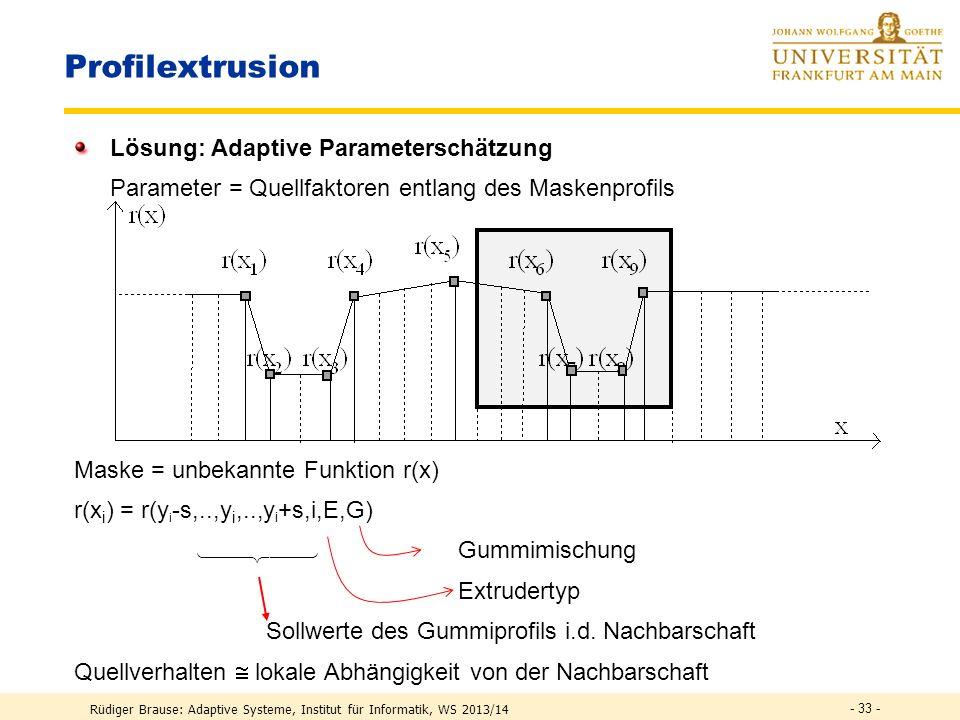 Rüdiger Brause: Adaptive Systeme, Institut für Informatik, WS 2013/14 Profilextrusion Probleme bei Mitarbeitern Unzufriedene Mitarbeiter: langweilige,
