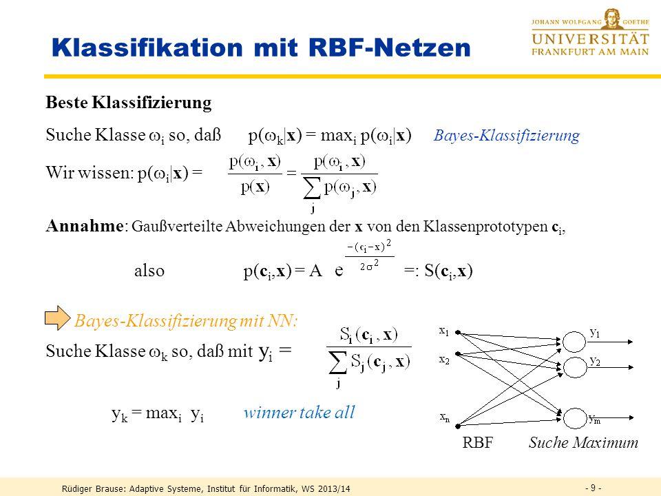 Rüdiger Brause: Adaptive Systeme, Institut für Informatik, WS 2013/14 - 8 - RBF-Netze Aktivität Normiertes RBF-Netzwerk y (x) = f(x) = i w i (x,c i )