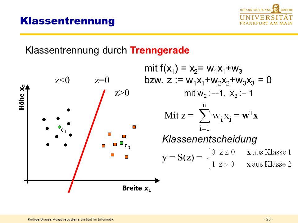 Rüdiger Brause: Adaptive Systeme, Institut für Informatik - 19 - Klassenbildung heute Objekte werden durch Merkmale beschrieben z.B.