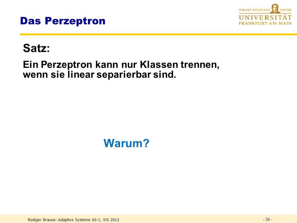 Rüdiger Brause: Adaptive Systeme AS-1, WS 2013 - 33 - Das Perzeptron: Pseudo-code 3 PERCEPT3 : Wähle zufällige Gewichte w zum Zeitpunkt t:=0.